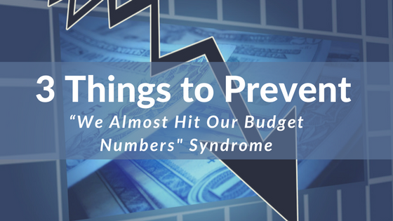 3 Things to Prevent the -We Almost Hit Our Budget Numbers -Syndrome.png