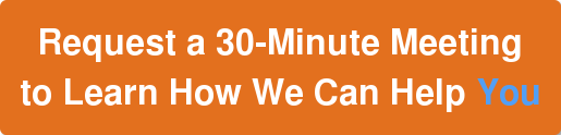 Request a 30-Minute Meeting  to Learn How We Can Help You