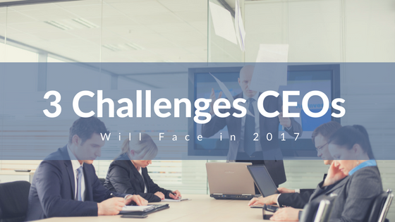 3 Challenges You as a CEO Will Face in 2017