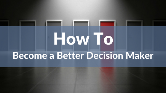 How to become a better decision maker.png