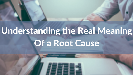 Understanding the Real Meaning Of a Root Cause.png