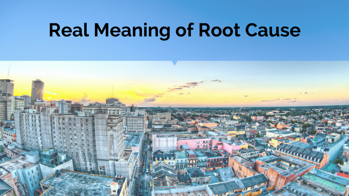 Real Meaning of Root Cause